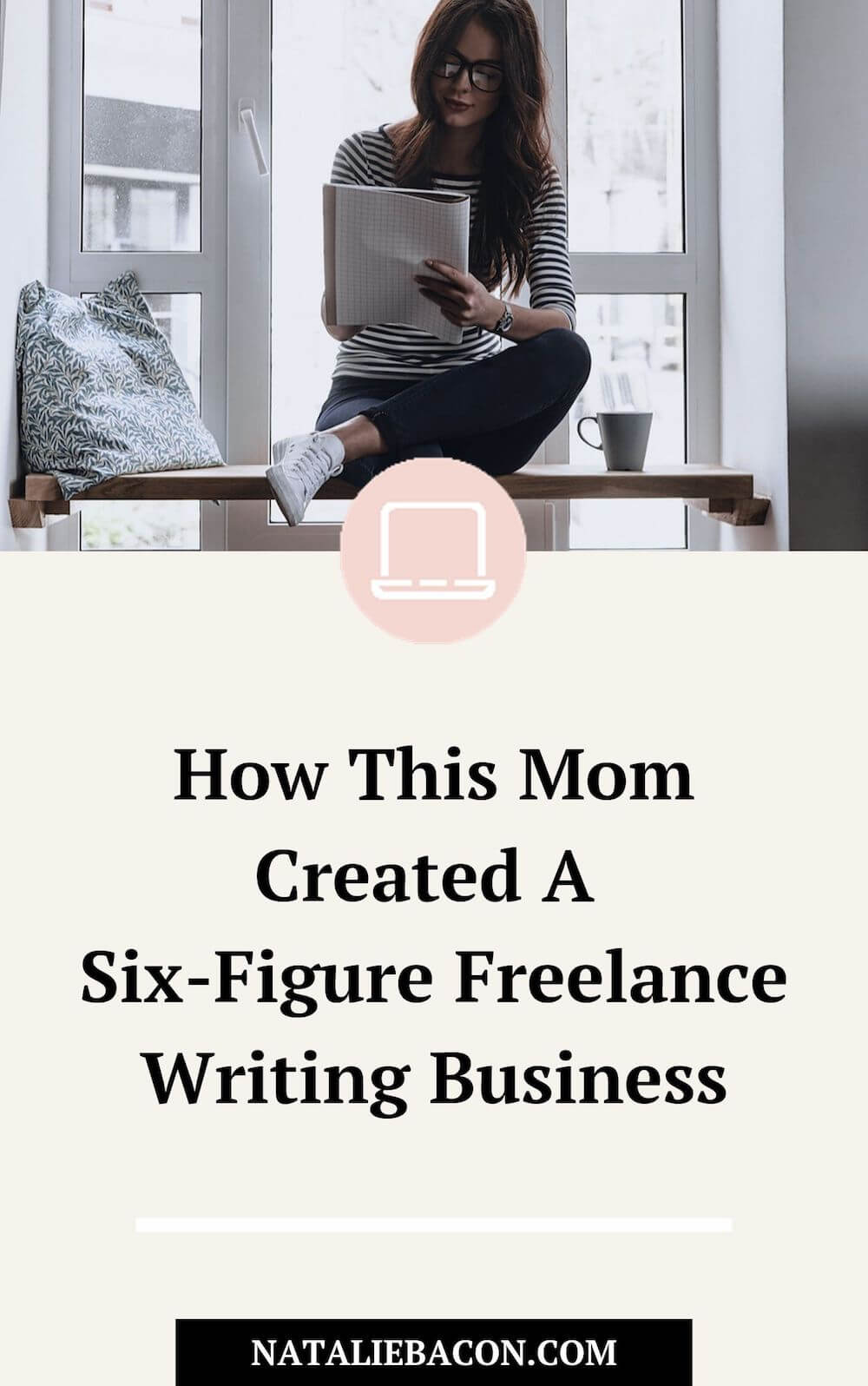 How This Mom Created A Six-Figure Freelance Writing Business