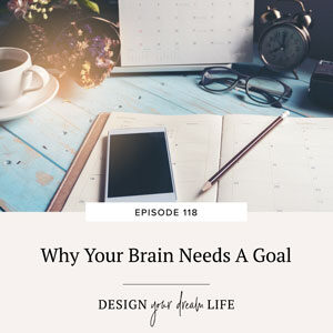 Why Your Brain Needs A Goal