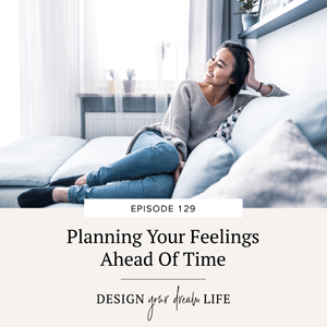 Planning Your Feelings Ahead Of Time