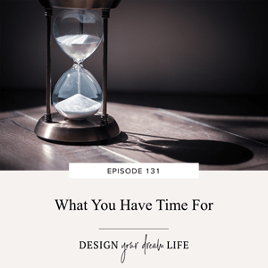 What You Have Time For