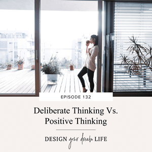 Design Your Dream Life with Natalie Bacon | Deliberate Thinking Vs. Positive Thinking