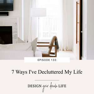Design Your Dream Life with Natalie Bacon | 7 Ways I've Decluttered My Life