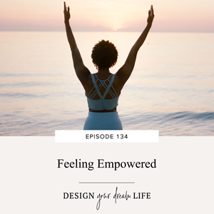 Design Your Dream Life with Natalie Bacon | Feeling Empowered