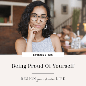 Design Your Dream Life with Natalie Bacon | Being Proud Of Yourself