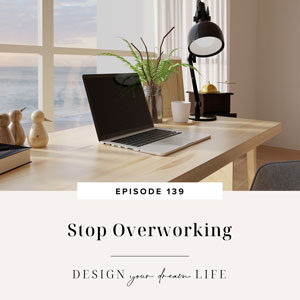 Design Your Dream Life with Natalie Bacon | Stop Overworking