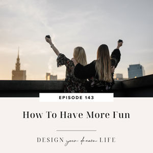 Design Your Dream Life with Natalie Bacon | How To Have More Fun