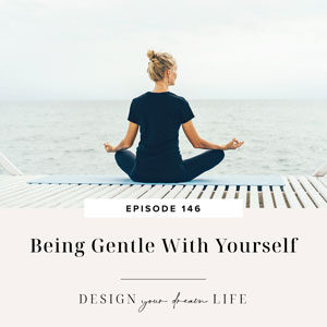 Design Your Dream Life with Natalie Bacon | Being Gentle With Yourself