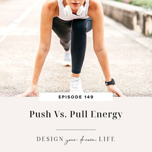 Design Your Dream Life with Natalie Bacon | Push Vs. Pull Energy